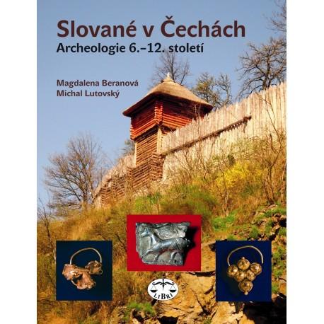 Slované v Čechách. Archeologie 6.–12. století: Magdalena Beranová, Michal Lutovský