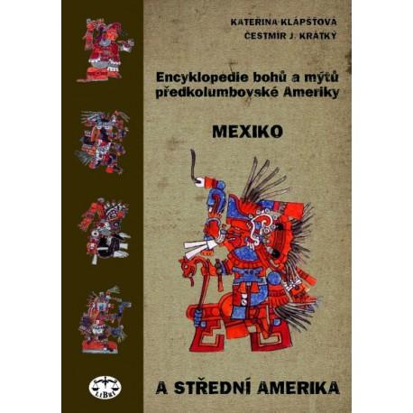 Encyklopedie bohů a mýtů předkolumbovské Ameriky. Mexiko a Střední Amerika: Kateřina Klápšťová, Čestmír J. Krátký