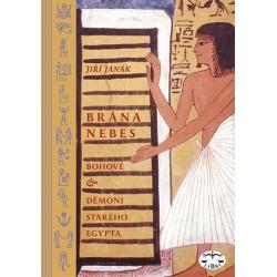 Brána nebes: bohové a démoni starého Egypta: Jiří Janák