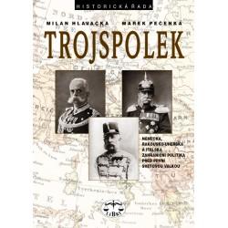 Trojspolek. Německá, rakousko-uherská a italská zahraniční politika před 1. světovou válkou: Milan Hlavačka, Marek Pečenka