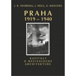 Praha 1919-1940. Kapitoly o meziválečné architektuře: Jan E. Svoboda, Jindřich Noll a Ester Havlová