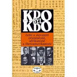 Kdo byl kdo - čeští a slovenští orientalisté, afrikanisté a iberoamerikanisté