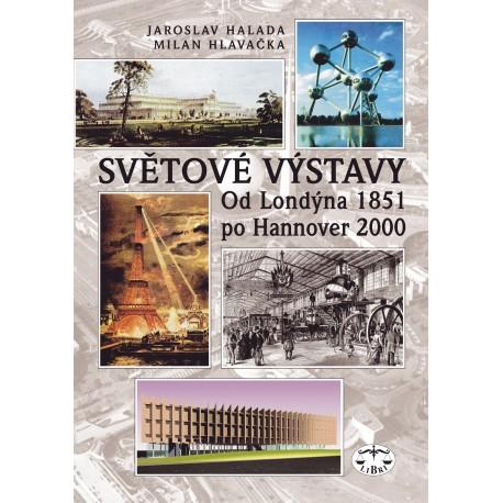 Světové výstavy od Londýna 1851 po Hannover 2000: Jaroslav Halada a Milan Hlavačka