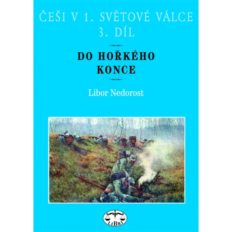 Češi v 1. světové válce, 3. díl. Do hořkého konce: Libor Nedorost E-KNIHA