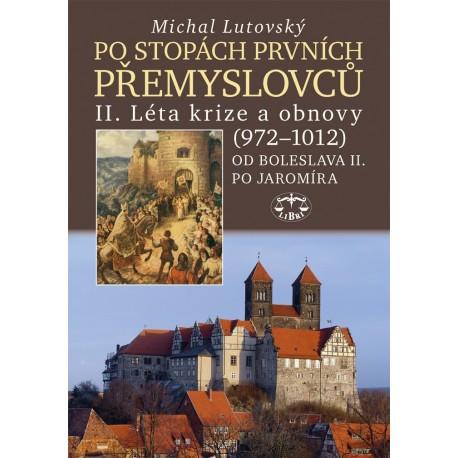 Po stopách prvních Přemyslovců II. – Léta krize a obnovy (972–1012): Michal Lutovský