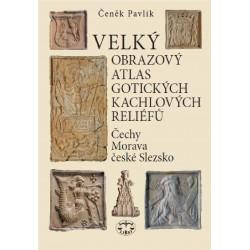 Velký obrazový atlas gotických kachlových reliéfů (Čechy - Morava - české Slezsko): Čeněk Pavlík