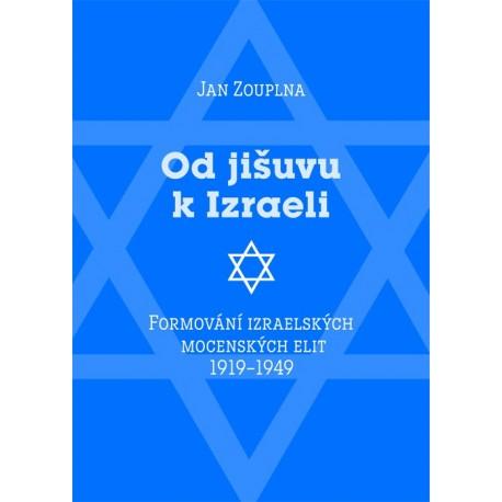 Od jišuvu k Izraeli. Formování izraelských mocenských elit 1919–1949: Jan Zouplna