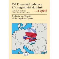 Od Dunajské federace k Visegrádské skupině… a zpět?: Cabada, L. a Walsch, Ch.