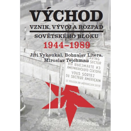 Východ. Vznik, vývoj a rozpad Sovětského bloku 1944-1989: Jiří Vykoukal, Bohuslav Litera a Miroslav Tejchman