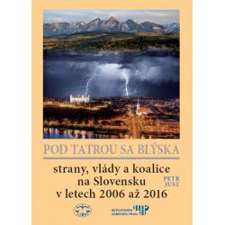 POD TATROU SA BLÝSKA. STRANY, VLÁDY A KOALICE NA SLOVENSKU V LETECH 2006 AŽ 2016: Petr Just