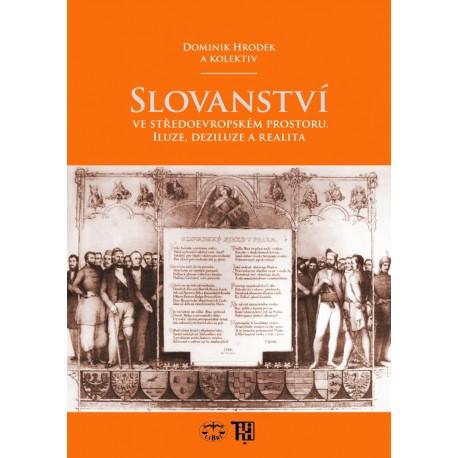 Slovanství ve středoevropském prostoru. Iluze, deziluze a realita: Dominik Hrodek, kolektiv