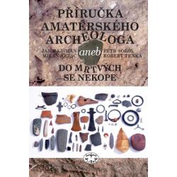Příručka amatérského archeologa - 2., upravené a doplněné vydání: Jan Hajšman, Milan Řezáč, Petr Sokol, Robert Trnka - DEFEKT