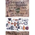 Příručka amatérského archeologa - 2., upravené a doplněné vydání: Jan Hajšman, Milan Řezáč, Petr Sokol, Robert Trnka