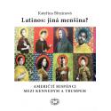 Latinos: jiná menšina? AMERIČTÍ HISPÁNCI MEZI KENNEDYM A TRUMPEM: Kateřina Březinová