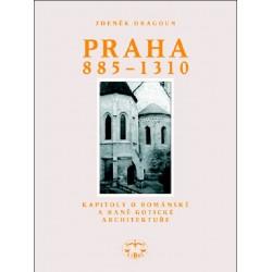 Praha 885-1300. Kapitoly o románské a raně gotické architektuře: Zdeněk Dragoun, Jiří Koťátko