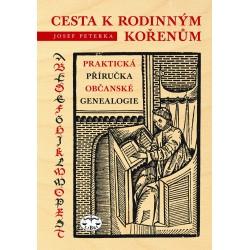 Cesta k rodinným kořenům aneb Praktická příručka občanské genealogie: Josef Peterka