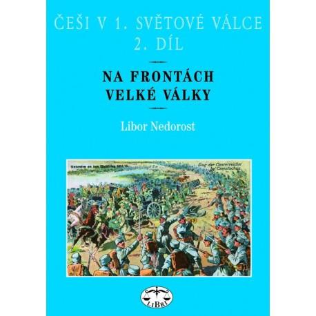 Češi v 1. světové válce, 2. díl. Na frontách Velké války: Libor Nedorost