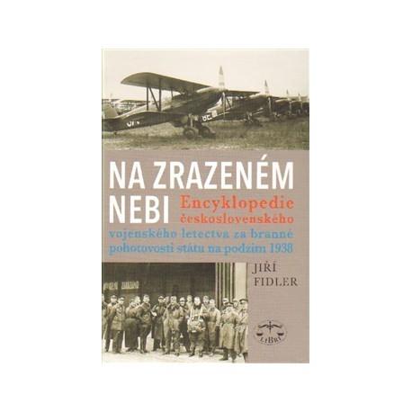 Na zrazeném nebi. Encyklopedie československého vojenského letectva za branné pohotovosti státu na podzim 1938: Jiří Fidler
