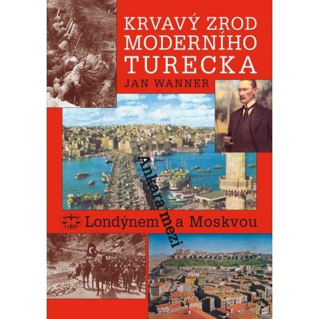 Krvavý zrod moderního Turecka. Ankara mezi Londýnem a Moskvou: Jan Wanner