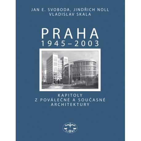 Praha 1945–2003. Kapitoly z poválečné a současné architektury: Jindřich Noll, Jan E. Svoboda, Vladislav Skala