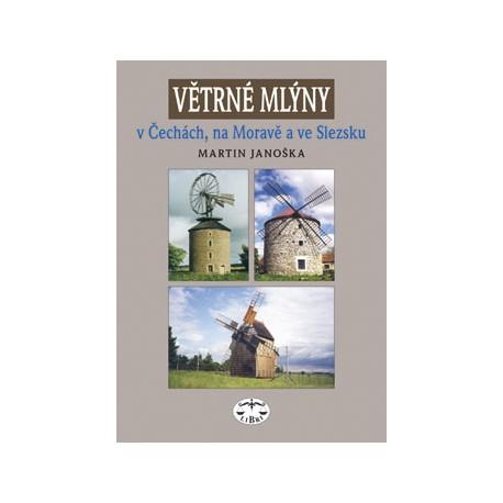 Větrné mlýny v Čechách, na Moravě a ve Slezsku, váz.: Martin Janoška