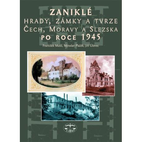 Zaniklé hrady, zámky a tvrze Čech, Moravy a Slezska po roce 1945: František Musil, Miroslav Plaček, Jiří Úlovec