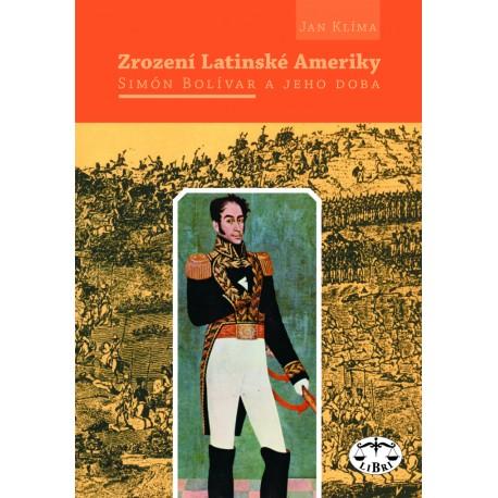 Zrození Latinské Ameriky. Simón Bolívar a jeho doba: Jan Klíma