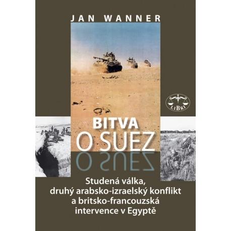 Bitva o Suez 1956. Studená válka, druhý arabsko-izraelský konflikt a brit.-franc. intervence: Jan Wanner