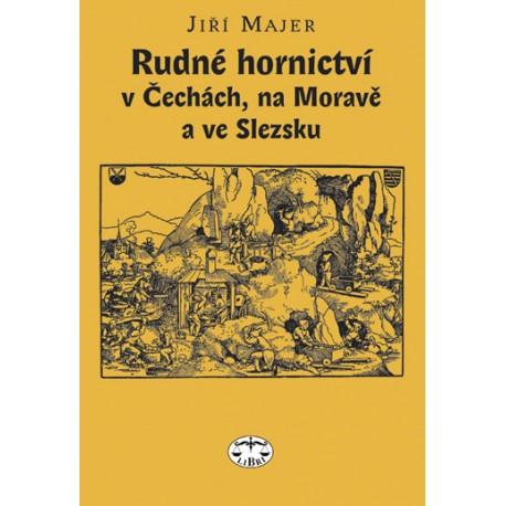 Rudné hornictví v Čechách, na Moravě a ve Slezsku: J. Majer ELEKTRONICKÁ KNIHA