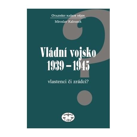 Vládní vojsko 1939-1945. Vlastenci či zrádci: Miroslav Kalousek ELEKTRONICKÁ KNIHA