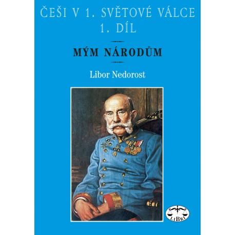 Češi v 1. světové válce, 1. díl. Mým národům: Libor Nedorost E-KNIHA