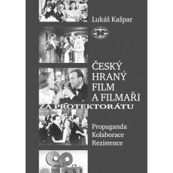 Český hraný film a filmaři za protektorátu. Propaganda, kolaborace, rezistence: Lukáš Kašpar